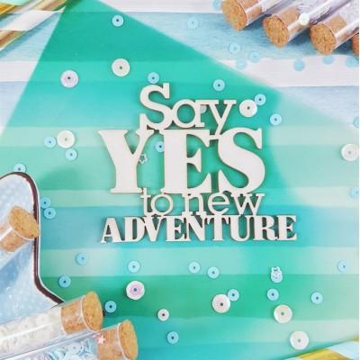 Чипборд Надпись Say Yes to new adventure